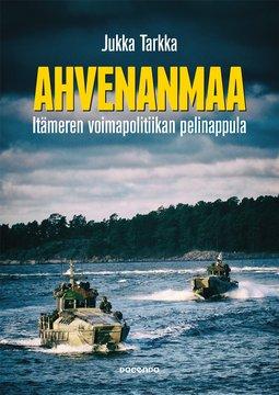 Tarkka, Jukka - Ahvenanmaa: Itämeren voimapolitiikan pelinappula, e-kirja