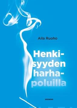 Ruoho, Aila - Henkisyyden harhapoluilla, ebook