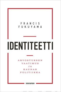 Fukuyama, Francis - Identiteetti: Arvostuksen vaatimus ja kaunan politiikka, e-kirja