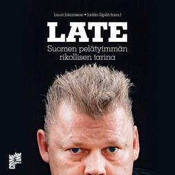 Johansson, Lauri - Late: Suomen pelätyimmän rikollisen tarina, audiobook