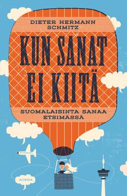Schmitz, Dieter Hermann - Kun sanat ei kiitä: Suomalaisinta sanaa etsimässä, e-kirja