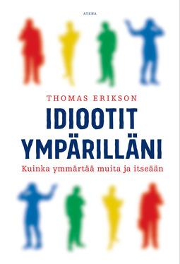 Erikson, Thomas - Idiootit ympärilläni: Kuinka ymmärtää muita ja itseään, ebook