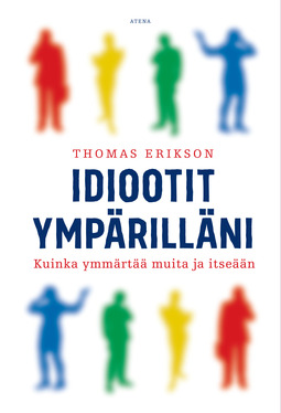 Erikson, Thomas - Idiootit ympärilläni: Kuinka ymmärtää muita ja itseään, audiobook