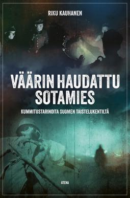 Kauhanen, Riku - Väärin haudattu sotamies: Kummitustarinoita Suomen taistelukentiltä, e-kirja