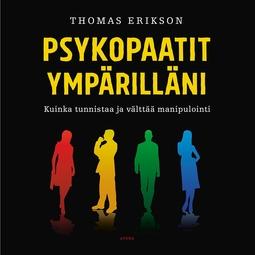 Erikson, Thomas - Psykopaatit ympärilläni: Kuinka tunnistaa ja välttää manipulointi, äänikirja