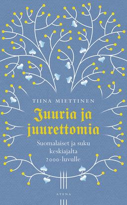 Miettinen, Tiina - Juuria ja juurettomia: Suomalaiset ja suku keskiajalta tähän päivään, e-bok