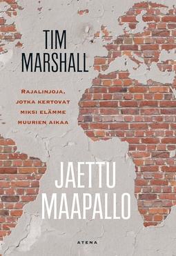 Marshall, Tim - Jaettu maapallo: Rajalinjoja, jotka kertovat miksi elämme muurien aikaa, e-kirja
