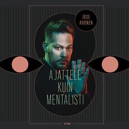 Ahonen, Jose - Ajattele kuin mentalisti, audiobook