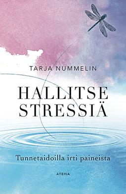 Nummelin, Tarja - Hallitse stressiä: Tunnetaidoilla irti paineista, e-kirja