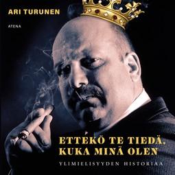 Turunen, Ari - Ettekö te tiedä, kuka minä olen: Ylimielisyyden historiaa, äänikirja