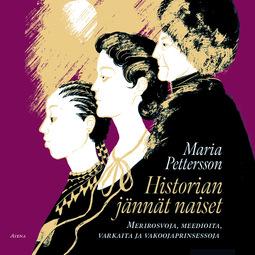 Pettersson, Maria - Historian jännät naiset: Merirosvoja, meedioita, varkaita ja vakoojaprinsessoja, äänikirja