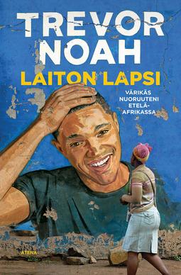 Noah, Trevor - Laiton lapsi: Värikäs nuoruuteni Etelä-Afrikassa, e-kirja