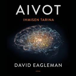 Eagleman, David - Aivot - Ihmisen tarina, äänikirja