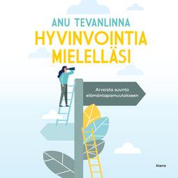 Tevanlinna, Anu - Hyvinvointia mielelläsi: Arvoista suunta elämäntapamuutokseen, äänikirja