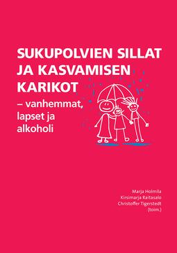 Holmila, Marja - Sukupolvien sillat ja kasvamisen karikot - vanhemmat, lapset ja alkoholi, e-bok