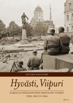 Raevuori, Antero - Hyvästi, Viipuri: Karjalan pääkaupungin kohtalonvuodet 1939, 1941 ja 1944, e-kirja