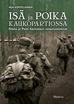 Kortelainen, Irja - Isä ja poika kaukopartiossa: Pekka ja Pauli Savinaisen sotamuistelmat, e-kirja