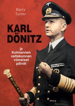 Turner, Barry - Karl Dönitz ja kolmannen valtakunnan viimeiset päivät, e-bok