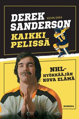 Sanderson, Derek - Derek Sanderson - Kaikki pelissä: NHL-hyökkääjän kova elämä, e-kirja