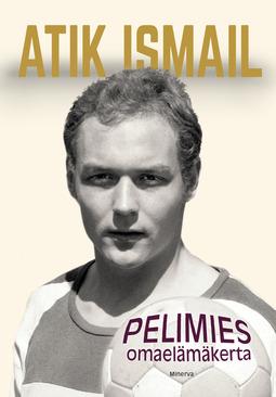 Ismail, Atik - Atik Ismail- Pelimies: Omaelämäkerta, e-bok