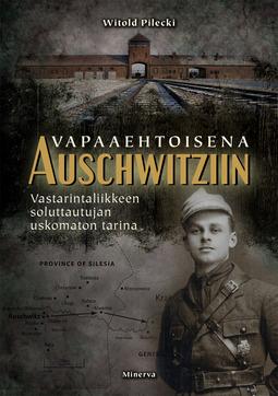 Pilecki, Witold - Vapaaehtoisena Auschwitziin: Vastarintaliikkeen soluttautujan uskomaton tarina, e-kirja