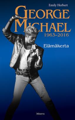 Herbert, Emily - George Michael 1963-2016: Elämäkerta, e-kirja