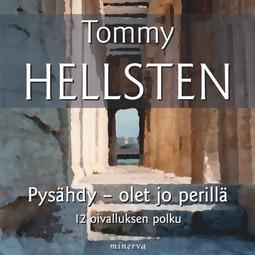 Hellsten, Tommy - Pysähdy - olet jo perillä: 12 oivalluksen polku, audiobook