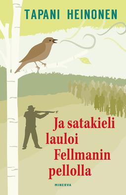 Heinonen, Tapani - Ja satakieli lauloi Fellmanin pellolla, e-kirja