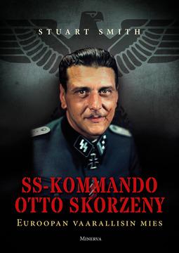 Smith, Stuart - SS-kommando Otto Skorzeny: Euroopan vaarallisin mies, ebook