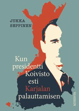 Seppinen, Jukka - Kun presidentti Koivisto esti Karjalan palauttamisen, e-kirja