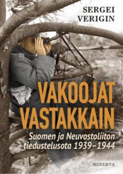 Verigin, Sergei - Vakoojat vastakkain: Neuvostoliiton ja Suomen tiedustelusota 1939-1944, e-kirja