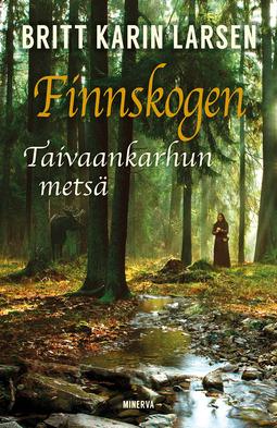 Larsen, Britt Karin - Finnskogen, taivaankarhun metsä, e-kirja