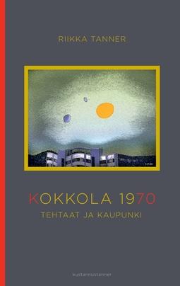 Tanner, Riikka - Kokkola 1970: Tehtaat ja kaupunki, e-kirja