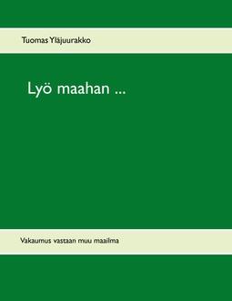 Yläjuurakko, Tuomas - Lyö maahan ...: Vakaumus vastaan muu maailma, e-kirja