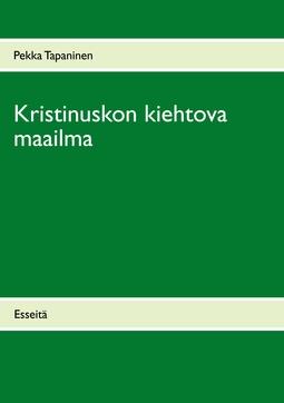 Tapaninen, Pekka - Kristinuskon kiehtova maailma: Esseitä, e-kirja