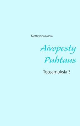 Väisäsvaara, Matti - Aivopesty Puhtaus: Toteamuksia 3, e-kirja