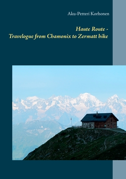 Korhonen, Aku-Petteri - Haute Route - Travelogue from Chamonix to Zermatt hike, ebook
