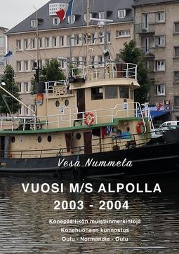 Nummela, Vesa - Vuosi M/S Alpolla 2003 - 2004: Konepäällikön muistiinmerkintöjä, Konehuoneen kunnostus, Oulu - Normandia - Oulu, e-kirja
