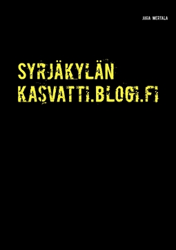 Mertala, Juha - Syrjäkylän kasvatti.blogi.fi: Elämä hallitussa sivuluisussa, e-kirja