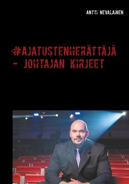 Nevalainen, Antti - Ajatustenherättäjä - Johtajan kirjeet: Kuinka yksikin hyvä teko voi muuttaa ihmisten elämässä kaiken, e-kirja