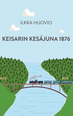 Huovio, Ilkka - Keisarin Kesäjuna 1876, e-kirja