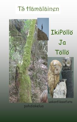 Hämäläinen, T S - IkiPöllö ja Töllö: Uskonfilosofista pohdiskelua, e-kirja