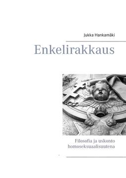 Hankamäki, Jukka - Enkelirakkaus: Filosofia ja uskonto homoseksuaalisuutena, e-kirja