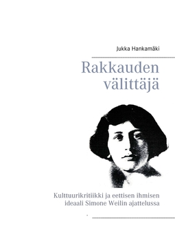 Hankamäki, Jukka - Rakkauden välittäjä: Kulttuurikritiikki ja eettisen ihmisen ideaali Simone Weilin ajattelussa, e-kirja