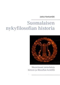 Hankamäki, Jukka - Suomalaisen nykyfilosofian historia: Mustelmani taisteluista tieteen ja filosofian kentillä, e-kirja