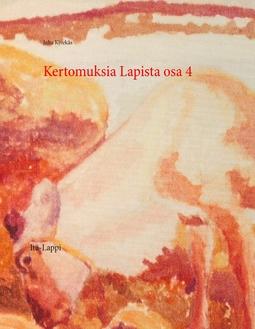 Kivekäs, Juha - Kertomuksia Lapista osa 4: Itä-Lappi, e-kirja