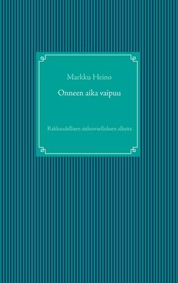 Heino, Markku - Onneen aika vaipuu: Rakkaudellisen sielunvaelluksen alkeita, e-kirja