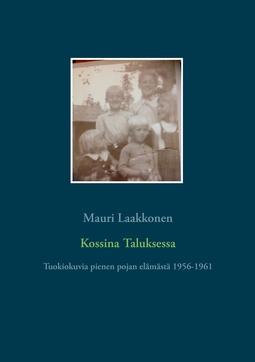 Laakkonen, Mauri - Kossina Taluksessa: Tuokiokuvia pienen pojan elämästä 1956-1961, e-kirja
