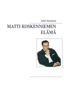 Karasma, Katri - Matti Koskenniemen elämä: Kasvatustieteen jättiläinen, e-kirja