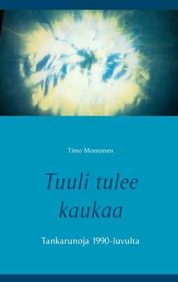 Montonen, Timo - Tuuli tulee kaukaa: Tankarunoja 1990-luvulta, ebook